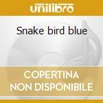 Snake bird blue cd musicale