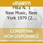 Ftka n???? 1 new music, new york 1979 cd musicale di Artisti Vari