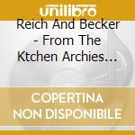 Reich And Becker - From The Ktchen Archies Vol 2 cd musicale di Steve Reich