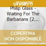Waiting for the barbarians cd musicale di Philip Glass