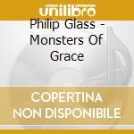 Glass Ensemble, Philip - Monsters Of Grace cd musicale di Philip Glass