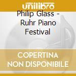 Philip Glass - Ruhr Piano Festival cd musicale di DAVIES-NAMEKAWA