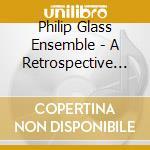 A RETROSPECTIVE                           cd musicale di GLASS PHILIP ENSEMBL