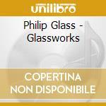 Philip Glass - Glassworks cd musicale di Philip Glass