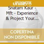 Kaur Snatam - Mft - Experience & Project Your Original cd musicale di Snatam Kaur