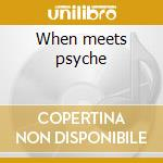 When meets psyche cd musicale