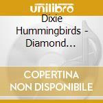 Dixie Hummingbirds - Diamond Jubilation cd musicale