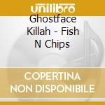 FISH N CHIPS cd musicale di GHOSTFACE KILLAH