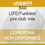 BAR LIFE/Funkiest pre-club mix cd musicale di ARTISTI VARI (2CD)