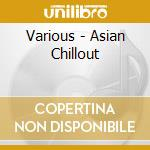 Various - Asian Chillout cd musicale di ARTISTI VARI