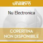 Various - Nu Electronica cd musicale