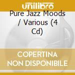PURE JAZZ MOODS (BOX4CD-SPEC.PRICE) cd musicale di ARTISTI VARI