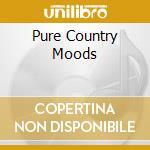 Various - Pure Country Moods cd musicale di ARTISTI VARI