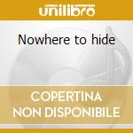 Nowhere to hide cd musicale