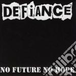 Defiance - No Future,no Hope cd musicale di DEFIANCE