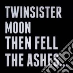 Twinsistermoon - Then Fell The Ashes.. cd musicale di Twinsistermoon