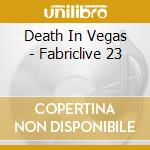 Fabriclive 23 - Death In Vegas cd musicale
