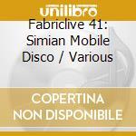 Fabriclive 41 - Simian Mobile Disco cd musicale di ARTISTI VARI