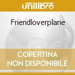 FRIENDLOVERPLANE                          cd musicale di Aeroplanes Blue