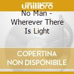 WHEREVER THERE IS LIGHT                   cd musicale di Man No