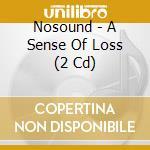A sense of loss cd+dvd 09 cd musicale di NOSOUND