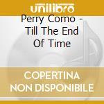 Perry Como - Till The End Of Time cd musicale di Perry Como