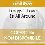 Love is around cd musicale di The Troggs