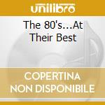 Various - The 80'S...At Their Best cd musicale di Artisti Vari