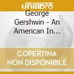Gershwin - An American In Paris cd musicale di Royal philharmonic orchestra