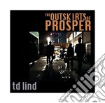 Td Lind - The Outskirts Of Prosper cd musicale di Lind Td