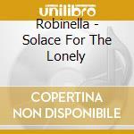 Robinella - Solace For The Lonely cd musicale di ROBINELLA