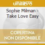 TAKE LOVE EASY                            cd musicale di Sophie Milman