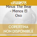 Minus The Bear - Menos El Oso cd musicale di MINUS THE BEAR