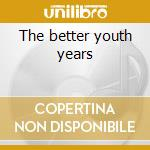 The better youth years cd musicale di Seconds 7