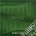 Matter - Blackleg cd musicale di Matter