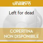 Left for dead cd musicale di Subs Uk