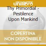 PESTILENCE UPON MANKIND                   cd musicale di THY PRIMORDIAL