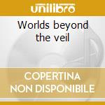 Worlds beyond the veil cd musicale