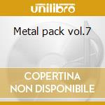 Metal pack vol.7 cd musicale