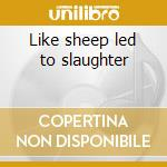 Like sheep led to slaughter cd musicale