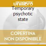 Temporary psychotic state cd musicale