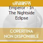 IN THE NIGHTSIDE ECLIPSE                  cd musicale di EMPEROR