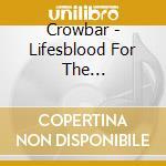 Crowbar - Lifesblood For The Downtrodden cd musicale di CROWBAR