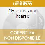My arms your hearse cd musicale