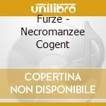 CD - FURZE - NECROMANZEE COGENT cd musicale di FURZE