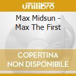 Max Midsun - Max The First cd musicale di Midsun Max