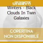 Winters - Black Clouds In Twin Galaxies cd musicale di WINTERS