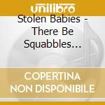 There be squabbles ahead cd musicale di Babies Stolen