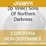(LP VINILE) SONS OF NORTHERN DARKNESS                 lp vinile di IMMORTAL
