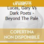 CD - LUCAS, GARY vs. THE  - BEYOND THE PALE cd musicale di LUCAS, GARY vs. THE